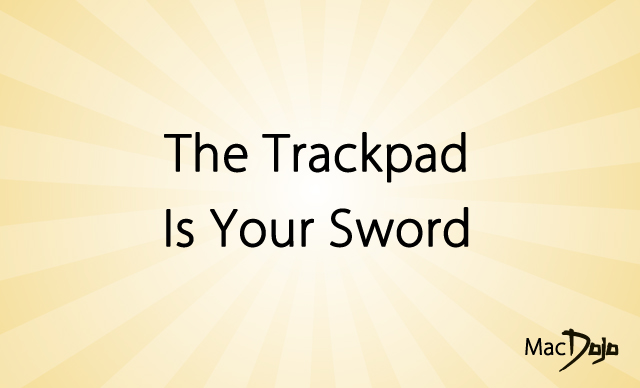 The Trackpad is Your Sword